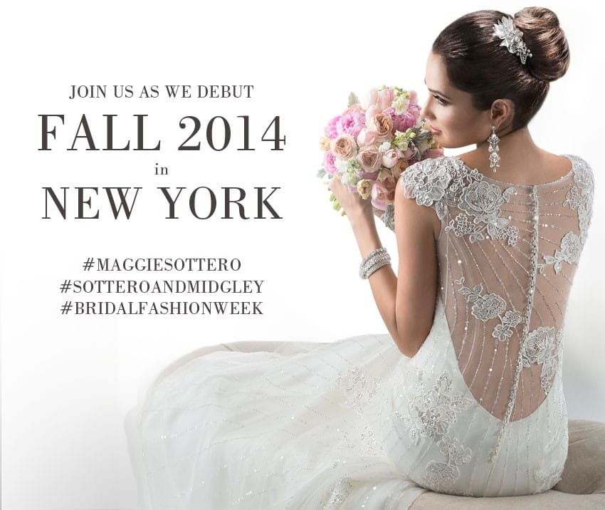 Join Maggie Sottero as we unveil our new dresses from Fall 2014 at New York Bridal Fashion Week!